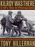 Hillerman, Tony: Kilroy Was There: A Gi's War in Photographs