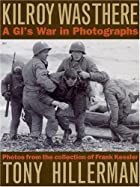 Kilroy Was There: A GI's War in Photographs…