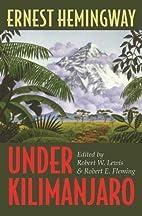Under Kilimanjaro by Ernest Hemingway