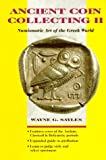 Sayles, Wayne G.: Ancient Coin Collecting II: Numismatic Art of the Greek World