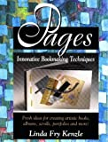 Kenzle, Linda F.: Pages: Innovative Book Making Techniques