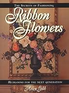 The Secrets of Fashioning Ribbon Flowers:…