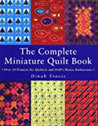 The Complete Miniature Quilt Book: Over 24…