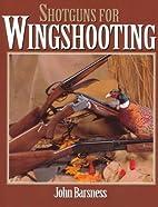 Shotguns for Wingshooting by John Barsness