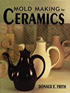 Mold Making for Ceramics by Donald E. Frith