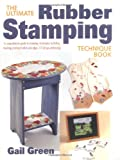 Green, Gail: Ultimate Rubber Stamping Technique Book