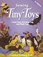 Sewing Tiny Toys by Carolyn Vosburg Hall