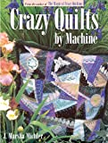 Michler, J. Marsha: Crazy Quilts by Machine