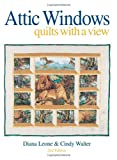 Leone, Diana: Attic Windows: Quilts With a View