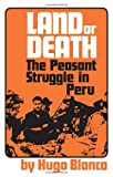 Blanco, Hugo: Land or Death?: The Peasant Struggle in Peru