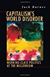 Barnes, Jack: Capitalism's World Disorder: Working-Class Politics at the Millennium