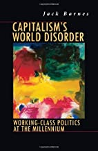 Capitalism's World Disorder: Working-Class…