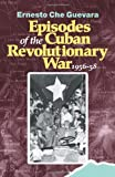 Ernesto Guevara: Episodes of the Cuban Revolutionary War, 1956-58