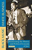 Kofsky, Frank: Black Music, White Business: Illuminating the History & Political Economy of Jazz