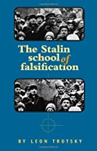 The Stalin School of Falsification by Leon…