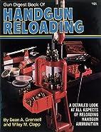 Gun Digest Book of Handgun Reloading by Dean…