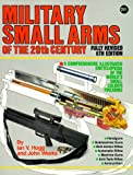 Hogg, Ian V.: Military Small Arms of the 20th Century: A Comprehensive Illustrated Encyclopaedia of the World's Small-Calibre Firearms