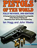 Hogg, Ian V.: Pistols of the World: The Definitive Illustrated Guide to the World's Pistols and Revolvers