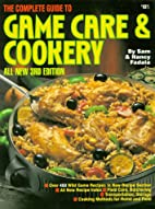 The Complete Guide to Game Care & Cookery by…