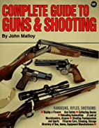 Complete Guide to Guns & Shooting by John…