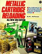 Metallic Cartridge Reloading by M. L.…