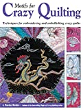 Michler, J. Marsha: Motifs for Crazy Quilting: Techniques for Embroidering and Embellishing Crazy Quilts
