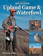 Hunting Upland Game & Waterfowl by Durwood…