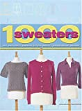 Crowfoot, Jane: 1000 Sweaters: Mix and Match Patterns for the Perfect, Personalized Sweater