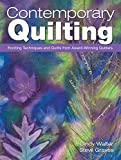 Walter, Cindy: Contemporary Quilting: Exciting Techniques And Quilts From Award-Winning Quilters
