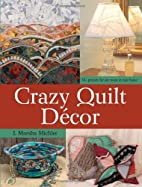 Crazy Quilt Decor by Marsha J. Michler
