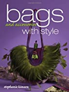 Bags and Accessories With Style by Stephanie…