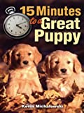 Michalowski, Kevin: 15 Minutes To A Great Puppy