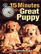 15 Minutes to a Great Puppy by Kevin…