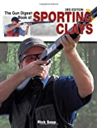 The Gun Digest Book of Sporting Clays by…