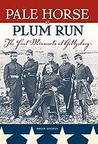 Pale Horse at Plum Run: The First Minnesota…