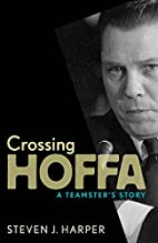 Crossing Hoffa: A Teamster's Story by Steven…