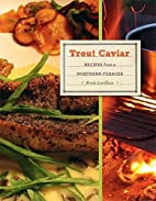 Trout Caviar: Recipes from a Northern…