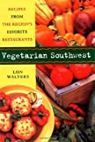 Walters, Lon: Vegetarian Southwest: Recipes from the Region&#39;s Favorite Restaurants