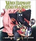 When Elephant Goes to a Party by Sonia…
