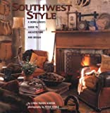 Hunter, Linda Mason: Southwest Style: A Home-Lover's Guide to Architecture and Design