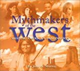 Murray, John A.: Mythmakers of the West: Shaping America's Imagination