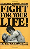 Gambordella, Ted: Fight for Your Life!: The Secret of Street Fighting