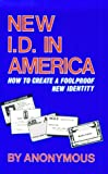Anonymous: New I.D. in America: How to Create a Foolproof New Identity