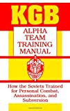 [???]: KGB Alpha Team Training Manual: How the Soviets Trained for Personal Combat, Assassination, and Subversion