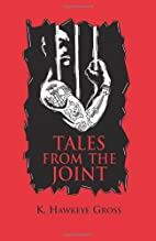 Tales From the Joint by K. Hawkeye Gross