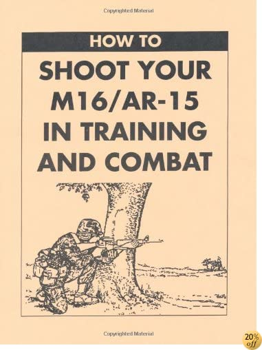 THow To Shoot Your M16/AR-15 In Training And Combat