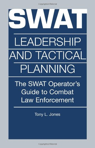 swat-leadership-and-tactical-planning-the-swat-operators-guide-to-combat-law-enforcement