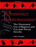 Clements, John L.: Renaissance Swordsmanship: The Illustrated Use of Rapiers and Cut-And-Thrust Swords