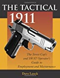 Lauck, Dave M.: The Tactical 1911: The Street Cop's and Swat Operator's Guide to Employment and Maintenance