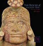 Quilter, Jeffrey: The Moche of Ancient Peru: Media and Messages (Peabody Museum Collections)